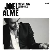 Joel Alme - You Will Only Get It Once