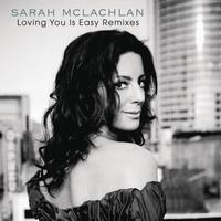 Sarah McLachlan - Loving You Is Easy Remixes