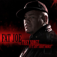 Fat Joe - If It Ain't About Money (feat. Trey Songz)