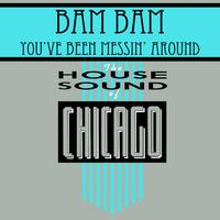 Bam Bam - You've Been Messin Around