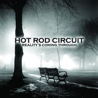 Hot Rod Circuit - Reality's Coming Through