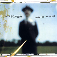 Sparklehorse - Someday I Will Treat You Good