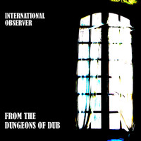 International Observer - From the Dungeons of Dub