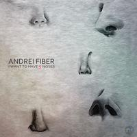 Andrei Fiber - I want to have 5 noses