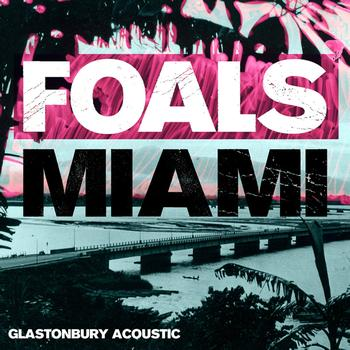 Foals - Miami (Glastonbury Acoustic)