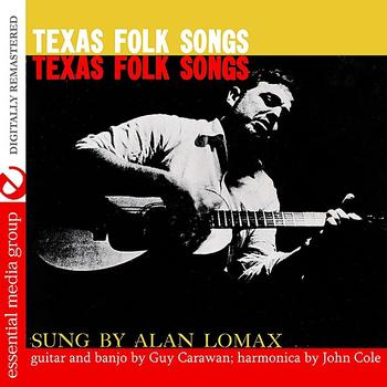 Alan Lomax - Texas Folk Songs (Digitally Remastered)