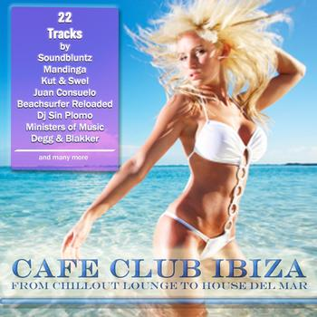 Various Artists - Cafe Club Ibiza (From Chillout Lounge to House del Mar)