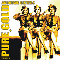 Andrews Sisters - Pure Gold - Andrews Sisters, Vol. 1