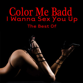 Color Me Badd - I Wanna Sex You Up - The Best Of (Re-Recorded / Remastered Versions)