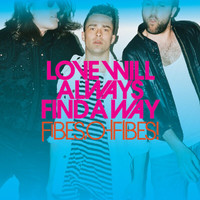 Fibes, Oh Fibes! - Love Will Always Find A Way