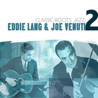Eddie Lang And Joe Venuti - Classic Roots Jazz: Eddie Lang and Joe Venuti Vol. 2