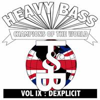 Dexplicit - Heavy Bass Champions of the World Vol IX