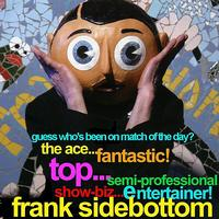 Frank Sidebottom - Guess Who's Been On Match Of The Day? The Ace Fantastic Top Semi Professional Showbiz Entertainer...Frank Sidebottom!