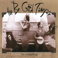 The Be Good Tanyas - The Littlest Birds #1