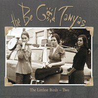 The Be Good Tanyas - The Littlest Birds #2