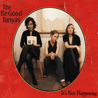 The Be Good Tanyas - It's Not Happening