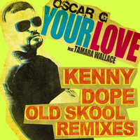Oscar G - Your Love feat Tamara Wallace - Kenny Dope Old School Remixes