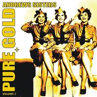 Andrews Sisters - Pure Gold - Andrews Sisters, Vol. 2