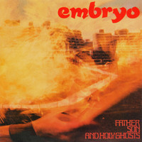 Embryo - Father Son And Holy Ghosts