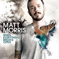 Matt Morris - When Everything Breaks Open