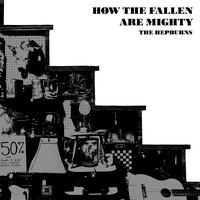 The Hepburns - How the Fallen Are Mighty