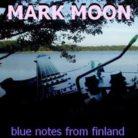 Mark Moon - Blue Notes From Finland