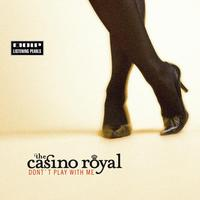 The Casino Royal - Don't Play With Me