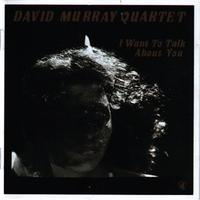 David Murray - I Want To Talk About You