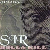 Sir Dolla Bill - Ballafide