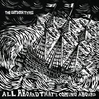 The Outdoor Types - All Aboard Thats Coming Aboard