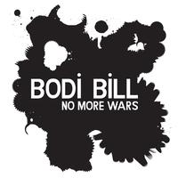 Bodi Bill - No More Wars