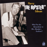 "Harry ""The Hipster"" Gibson - Who Put The Benzedrine In Mrs. Murphy's Ovaltine?"