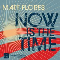 Matt Flores - Now Is The Time