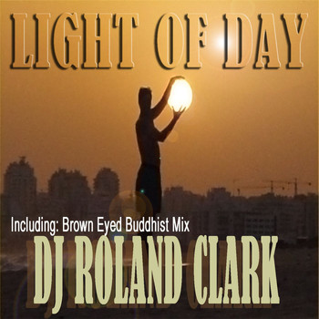 DJ Roland Clark - Light Of Day (Remixes)