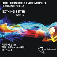 Eddie Thoneick & Erick Morillo - Nothing Better, Pt. 2 (feat. Shena) (Remixes)
