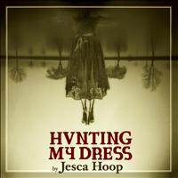 Jesca Hoop - Hunting My Dress (Deluxe Version)