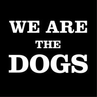 Dogs - We Are The Dogs