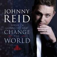 Johnny Reid - Today I'm Gonna Try and Change The World