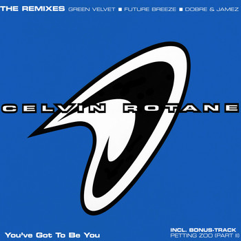 Celvin Rotane - You've Got to Be You (The Remixes)