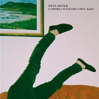 Twin Sister - Vampires With Dreaming Kids