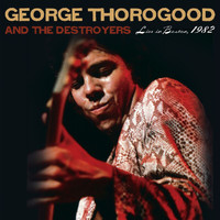 George Thorogood & The Destroyers - Live In Boston
