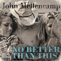 John Mellencamp - No Better Than This