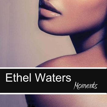 Ethel Waters - Moments