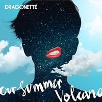 Dragonette - Our Summer Volcano