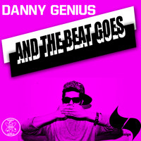 Danny Genius - And The Beat Goes