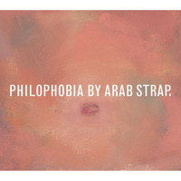 Arab Strap - Philophobia (Deluxe Version [Explicit])