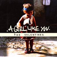 The Valentines - A Girl Like You
