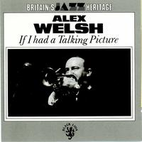 Alex Welsh - If I Had A Talking Picture