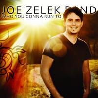 Joe Zelek Band - Who You Gonna Run To
