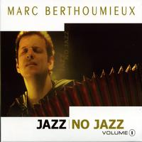 Marc Berthoumieux - Jazz No Jazz, Volume 1